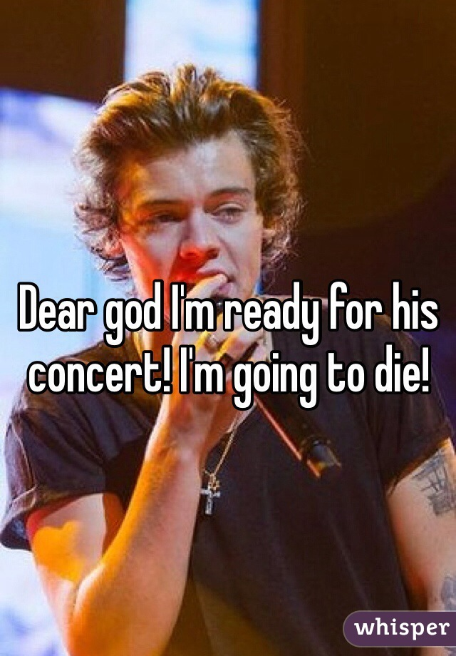 Dear god I'm ready for his concert! I'm going to die!