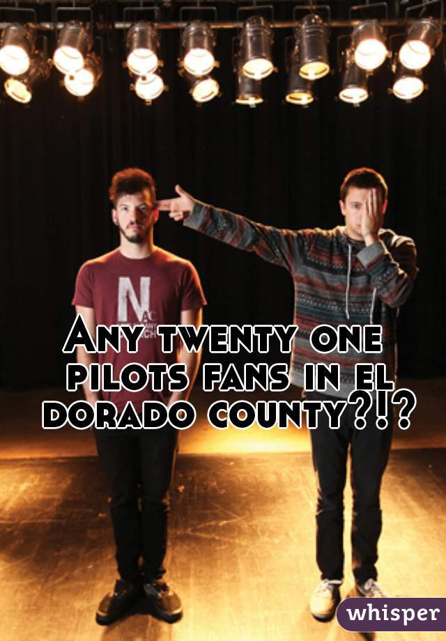 Any twenty one pilots fans in el dorado county?!?