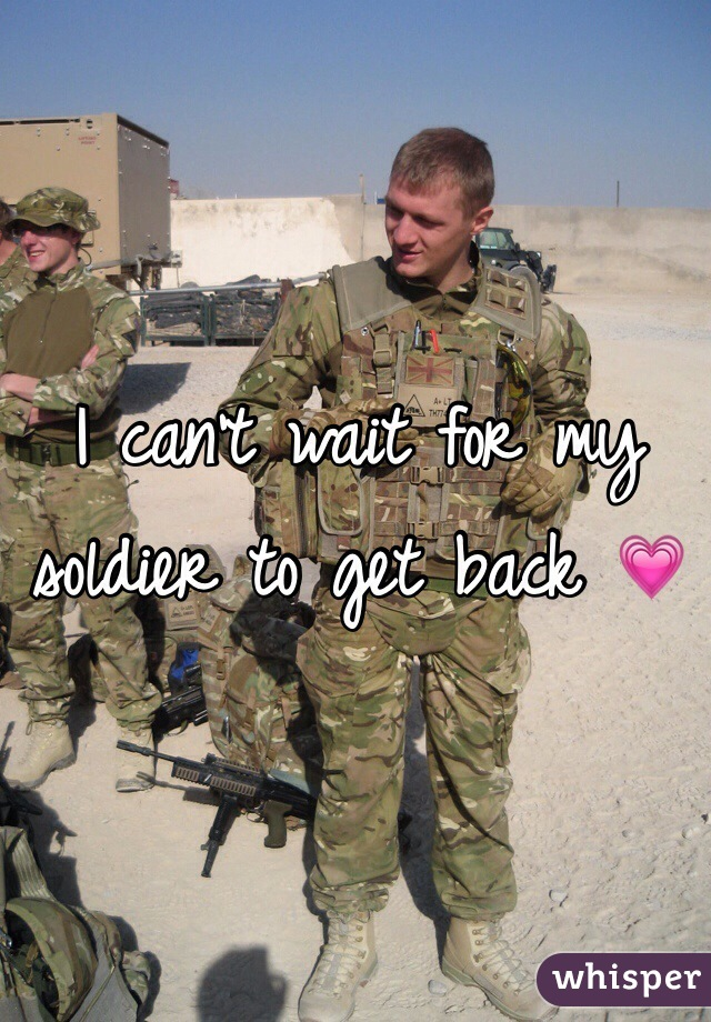 I can't wait for my soldier to get back 💗