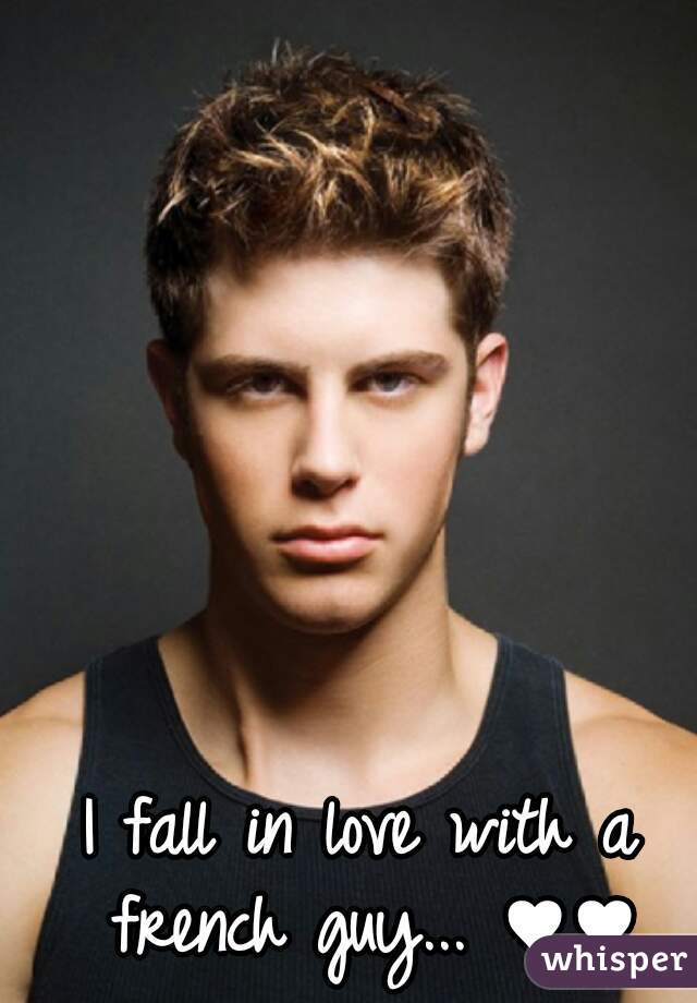 I fall in love with a french guy... ♥♥