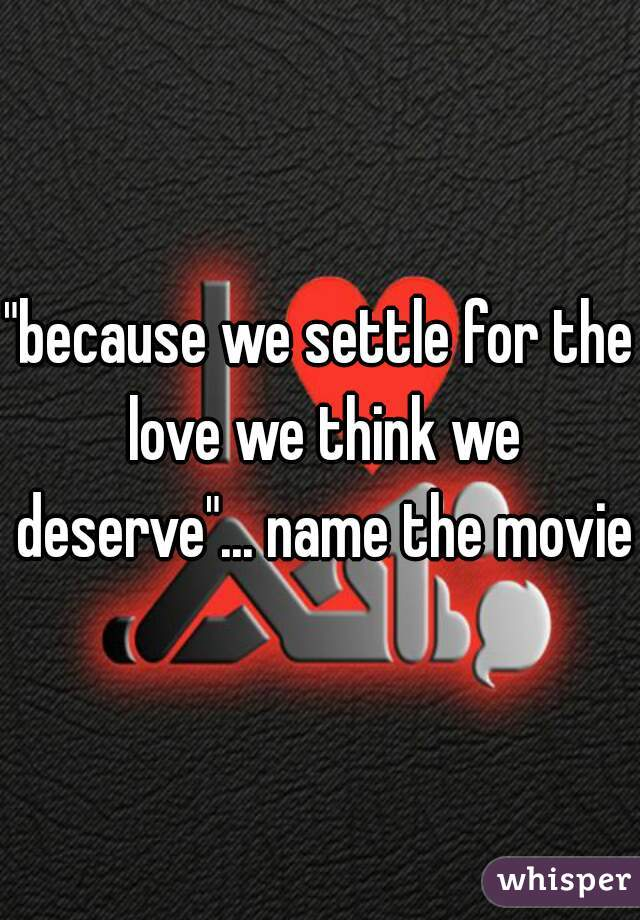 """""""because we settle for the love we think we deserve""""... name the movie"""