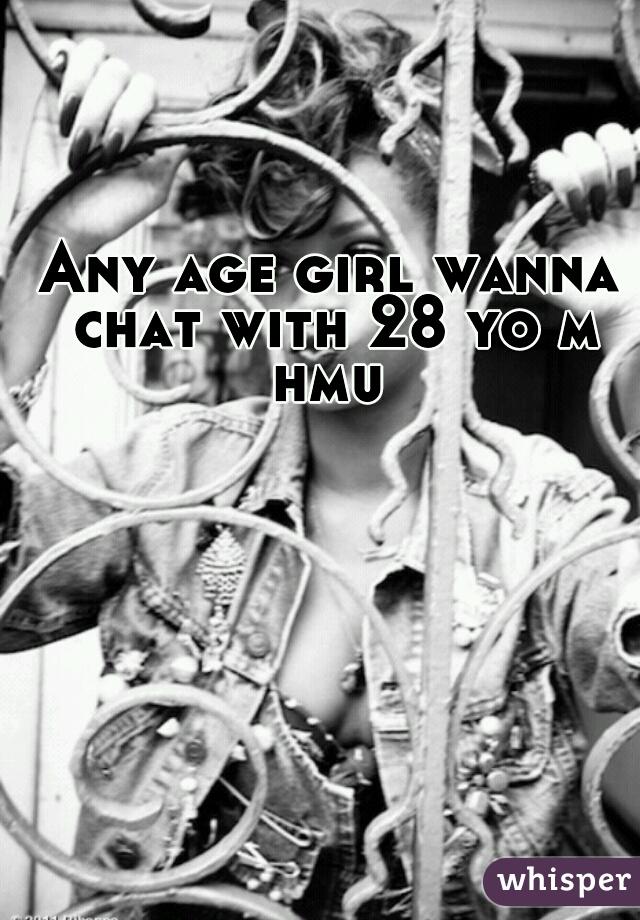 Any age girl wanna chat with 28 yo m hmu