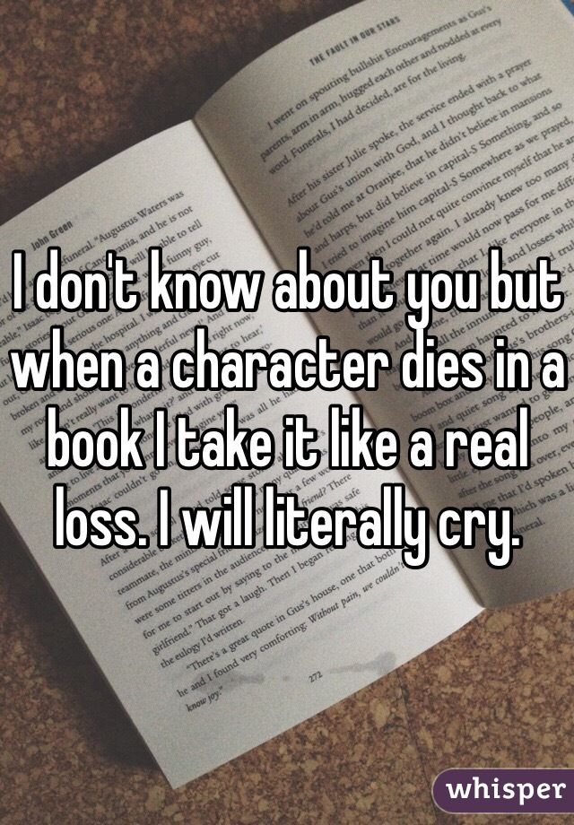 I don't know about you but when a character dies in a book I take it like a real loss. I will literally cry.