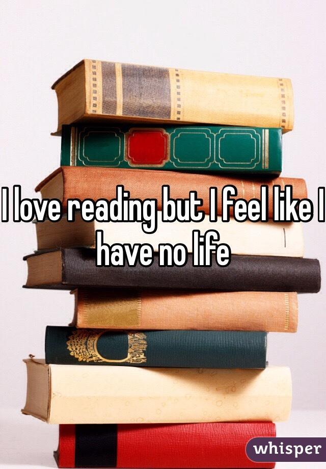 I love reading but I feel like I have no life