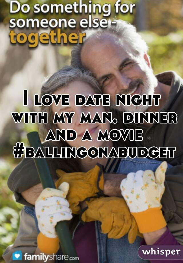 I love date night with my man. dinner and a movie #ballingonabudget