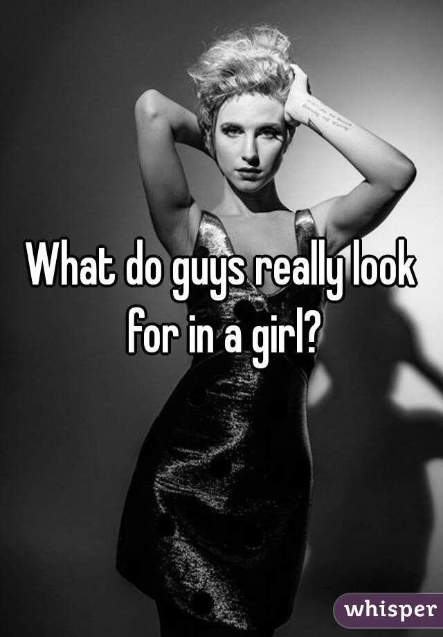 What do guys really look for in a girl?