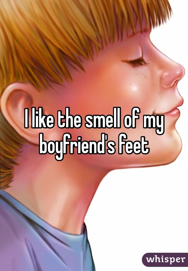 I like the smell of my boyfriend's feet