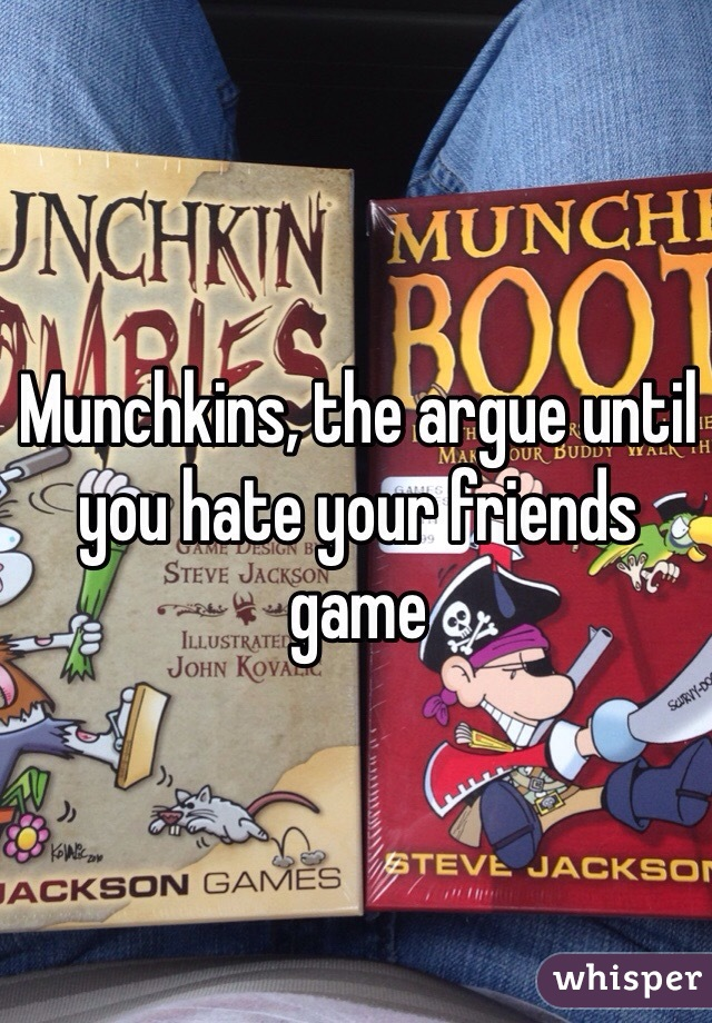 Munchkins, the argue until you hate your friends game