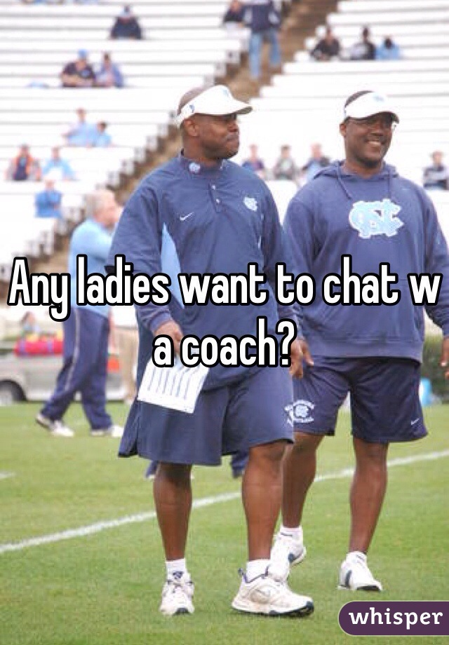 Any ladies want to chat w a coach?