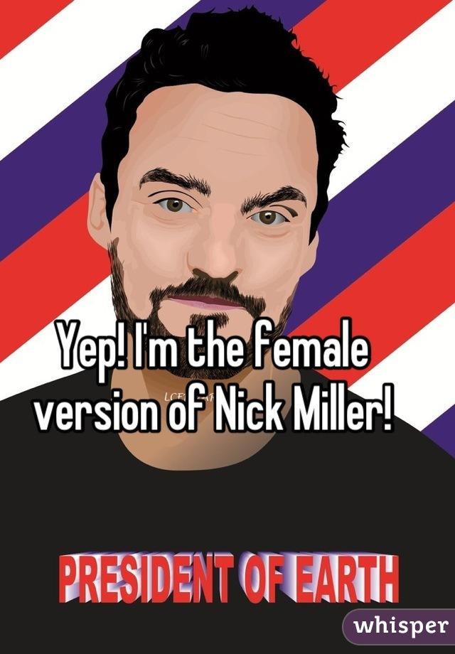 Yep! I'm the female version of Nick Miller!