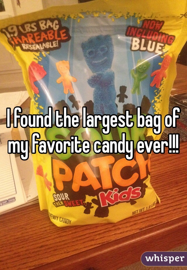 I found the largest bag of my favorite candy ever!!!