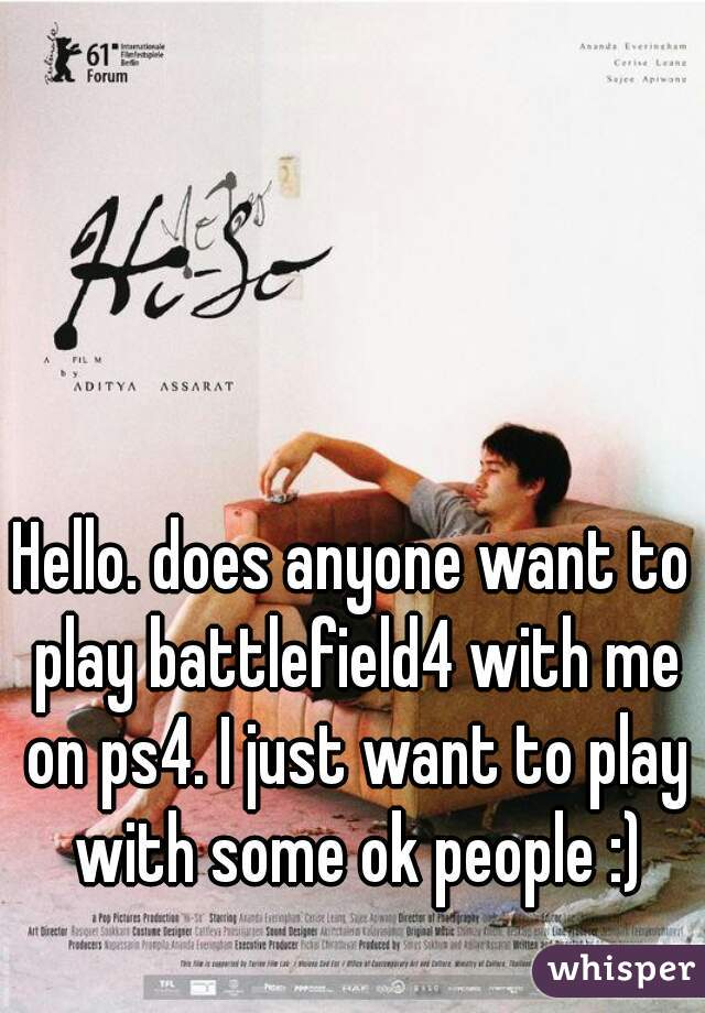 Hello. does anyone want to play battlefield4 with me on ps4. I just want to play with some ok people :)