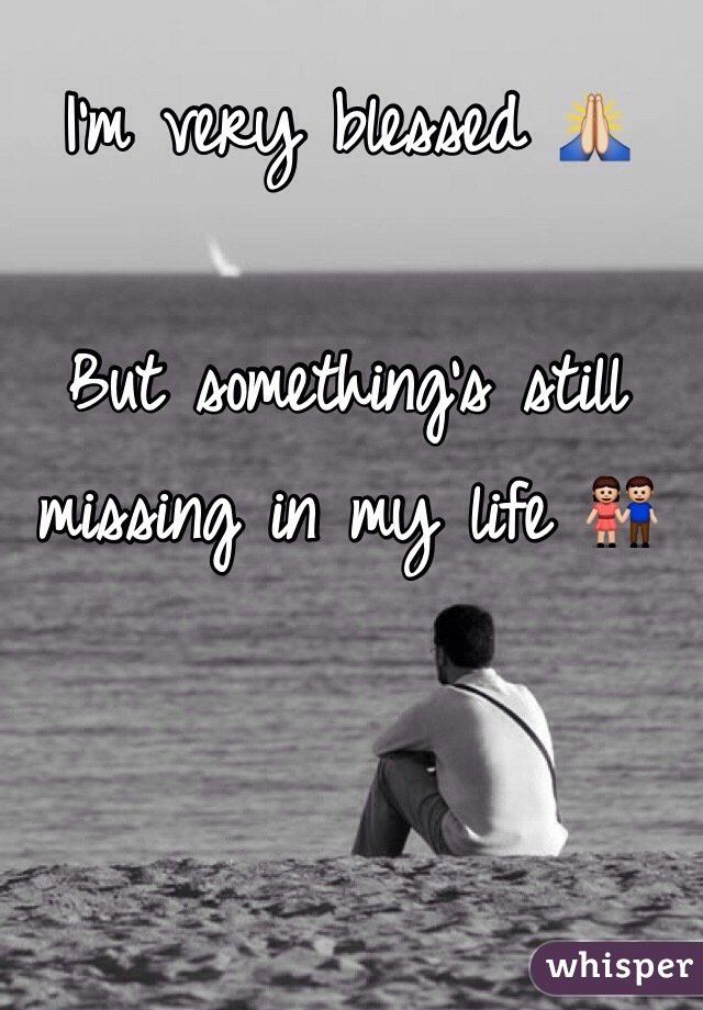 I'm very blessed 🙏  But something's still missing in my life 👫