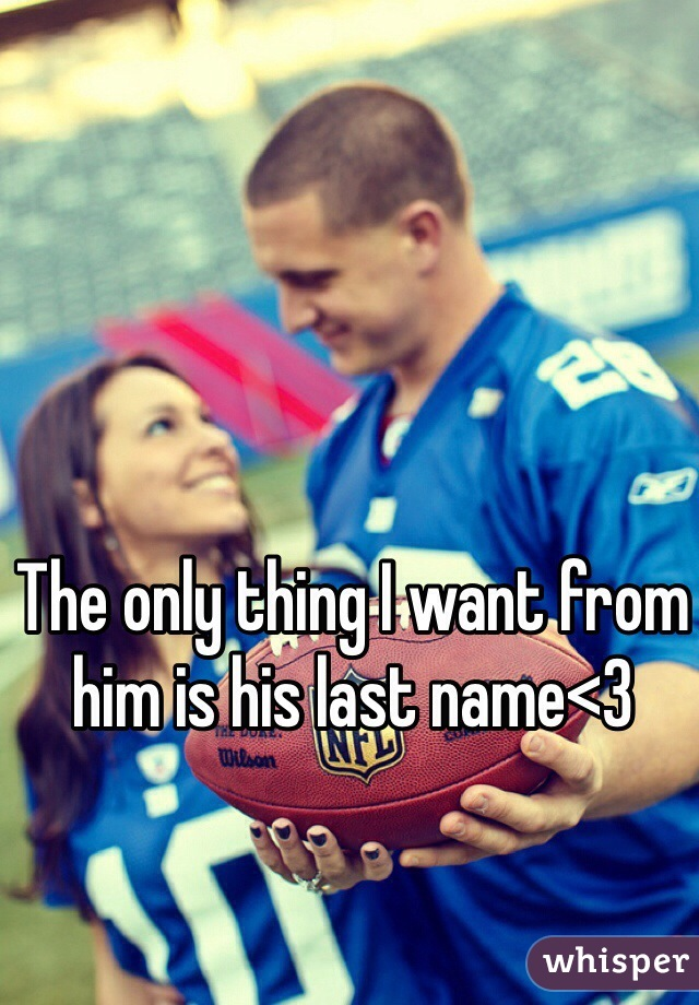 The only thing I want from him is his last name<3