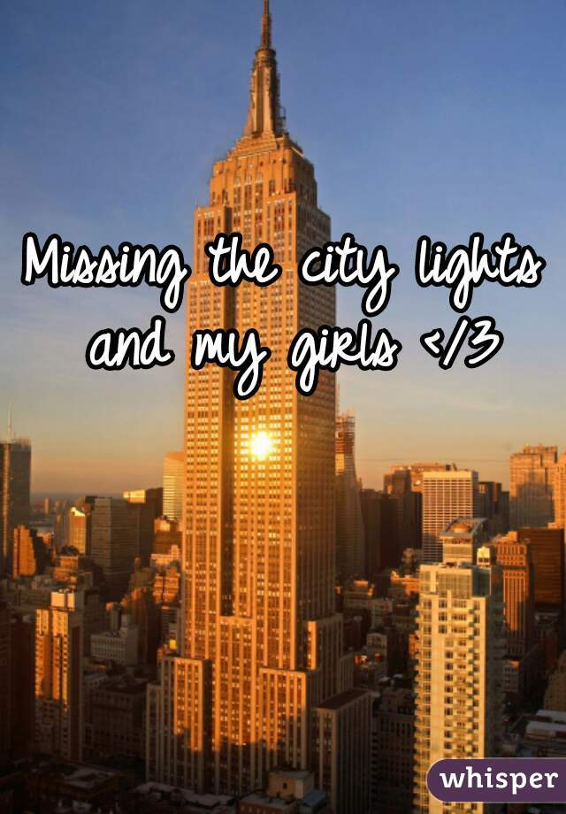 Missing the city lights and my girls </3