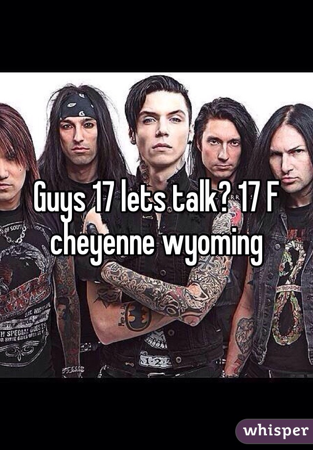 Guys 17 lets talk? 17 F cheyenne wyoming
