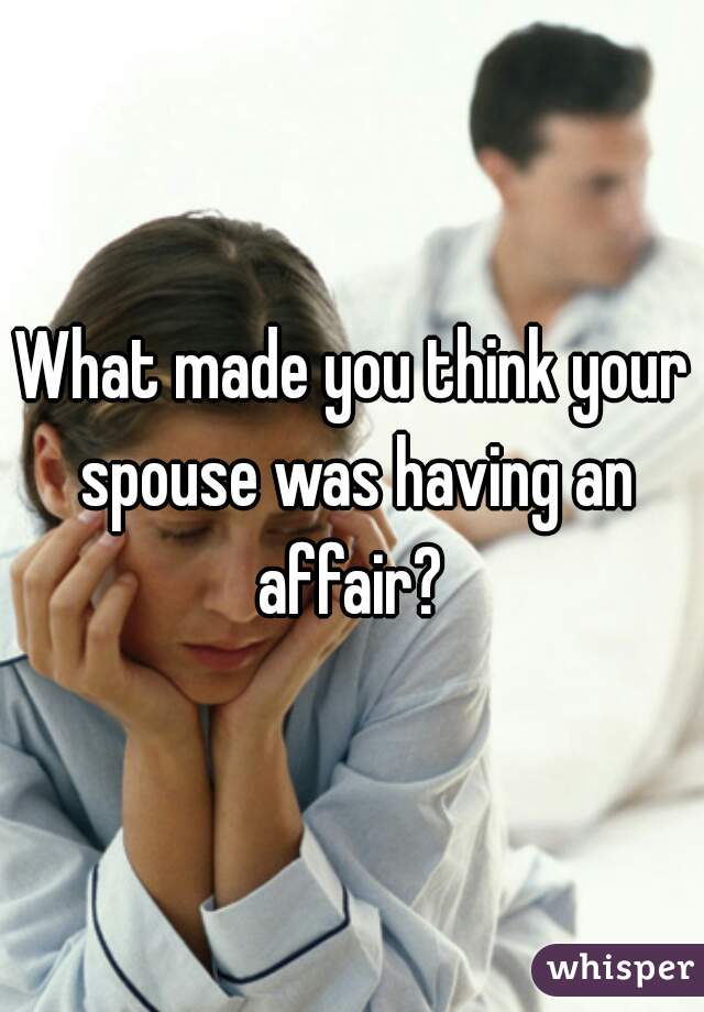 What made you think your spouse was having an affair?