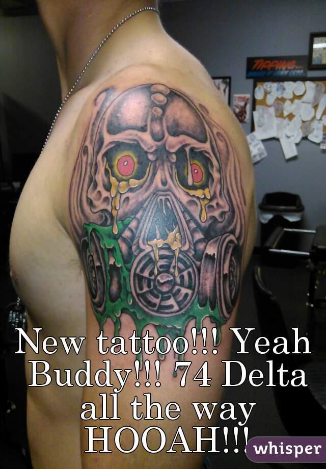 New tattoo!!! Yeah Buddy!!! 74 Delta all the way HOOAH!!!