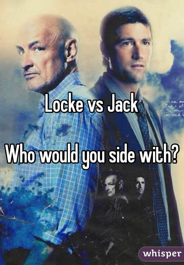 Locke vs Jack  Who would you side with?