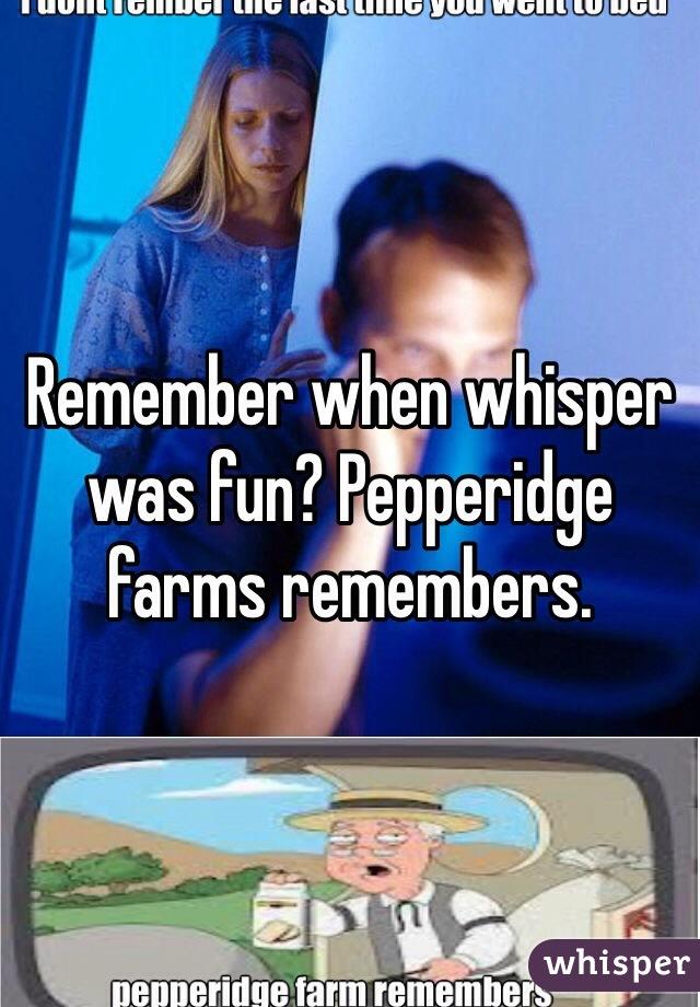 Remember when whisper was fun? Pepperidge farms remembers.