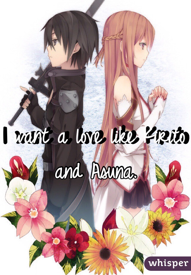 I want a love like Kirito and Asuna.
