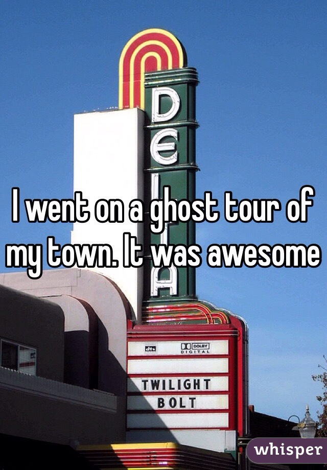 I went on a ghost tour of my town. It was awesome