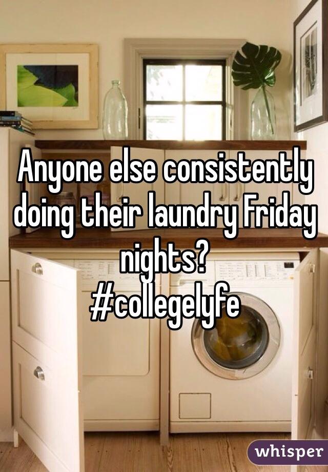 Anyone else consistently doing their laundry Friday nights? #collegelyfe