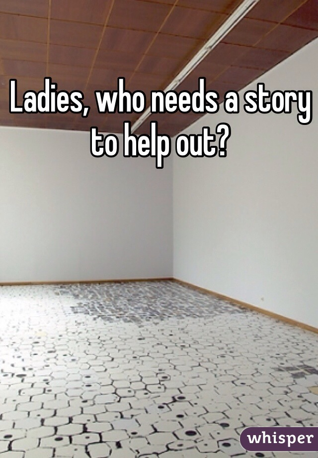 Ladies, who needs a story to help out?