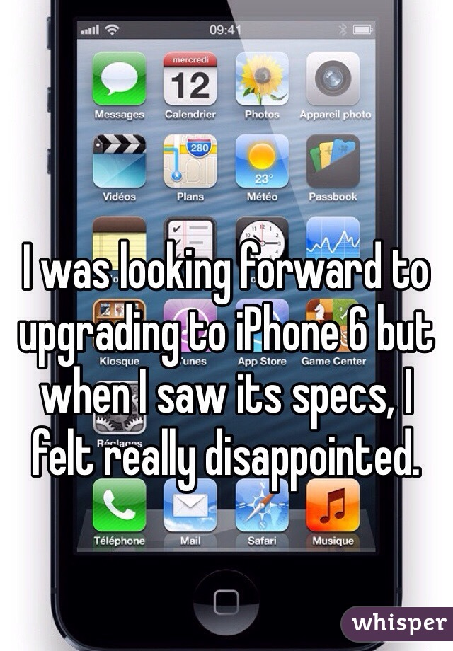 I was looking forward to upgrading to iPhone 6 but when I saw its specs, I felt really disappointed.