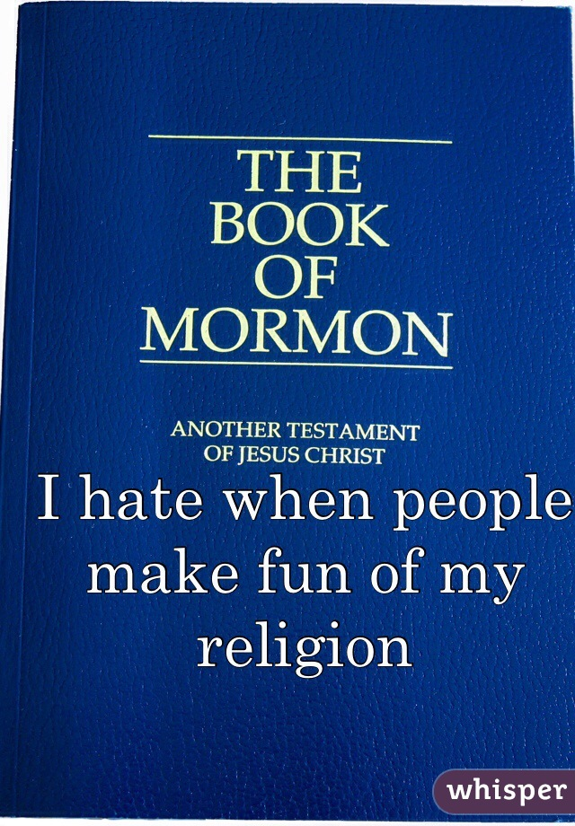 I hate when people make fun of my religion