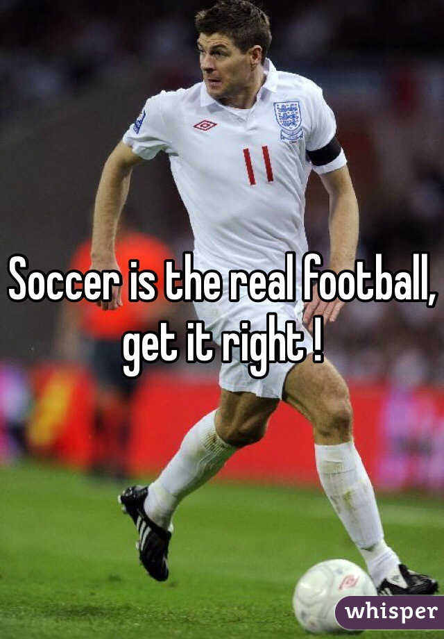 Soccer is the real football, get it right !