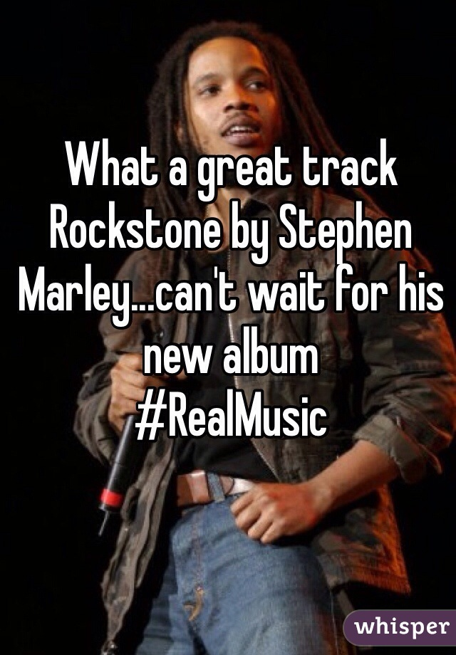 What a great track Rockstone by Stephen Marley...can't wait for his new album #RealMusic