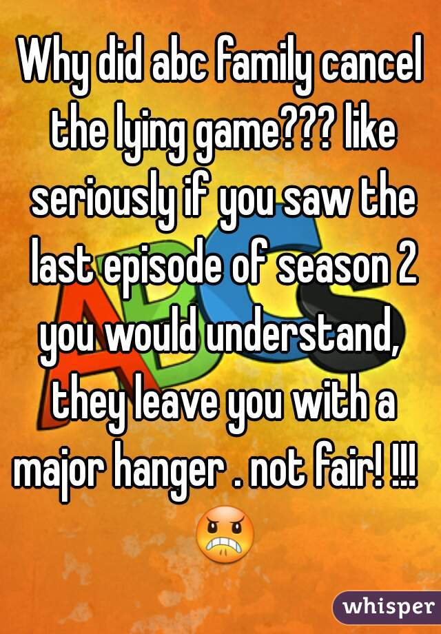 Why did abc family cancel the lying game??? like seriously if you saw the last episode of season 2 you would understand,  they leave you with a major hanger . not fair! !!!   😠