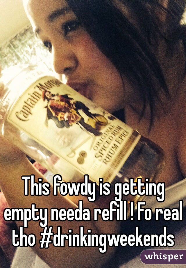 This fowdy is getting empty needa refill ! Fo real tho #drinkingweekends