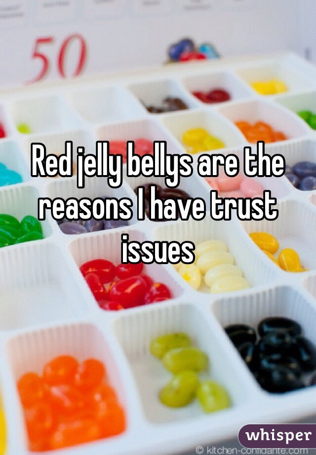 Red jelly bellys are the reasons I have trust issues