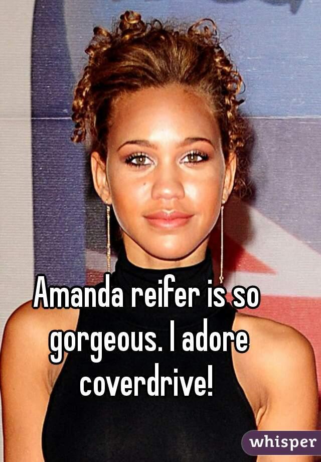Amanda reifer is so gorgeous. I adore coverdrive!