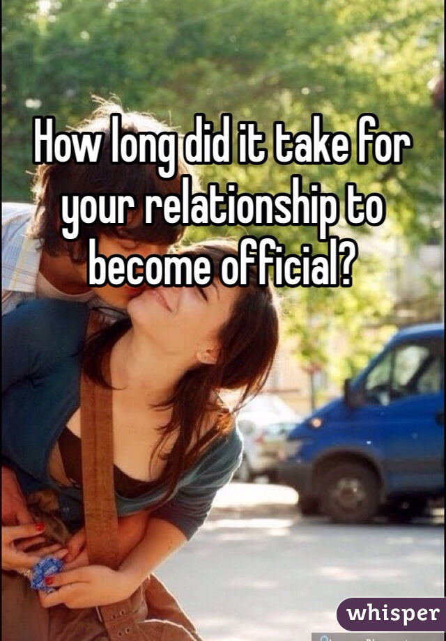 How long did it take for your relationship to become official?