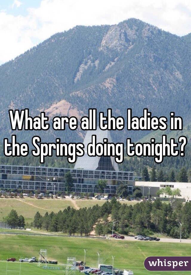 What are all the ladies in the Springs doing tonight?