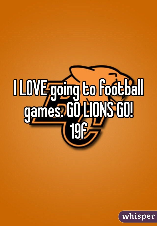 I LOVE going to football games. GO LIONS GO! 19f
