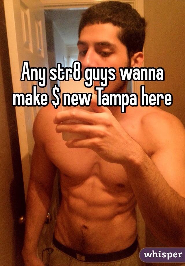 Any str8 guys wanna make $ new Tampa here