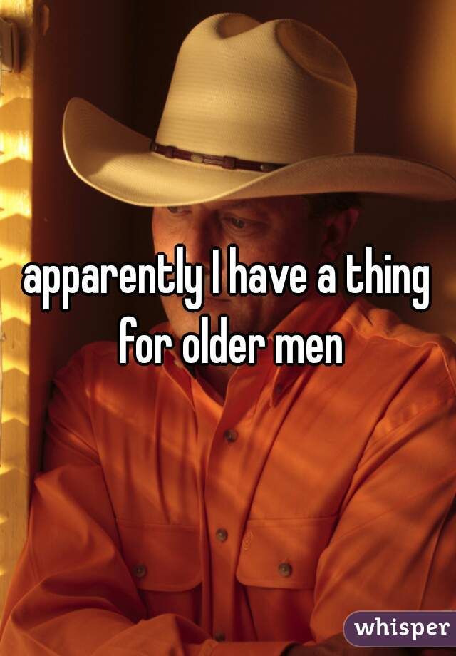 apparently I have a thing for older men