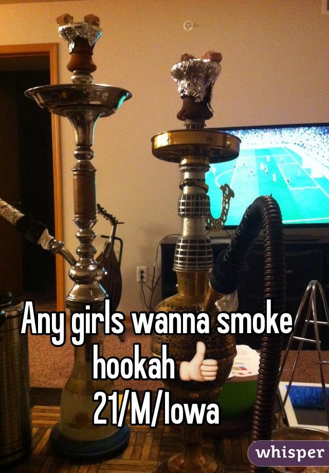 Any girls wanna smoke hookah👍 21/M/Iowa