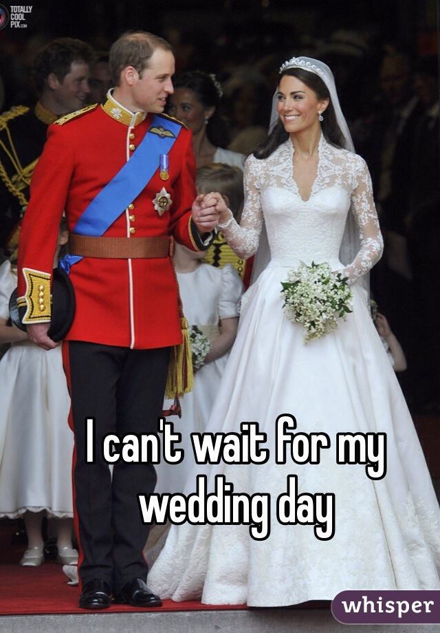 I can't wait for my wedding day