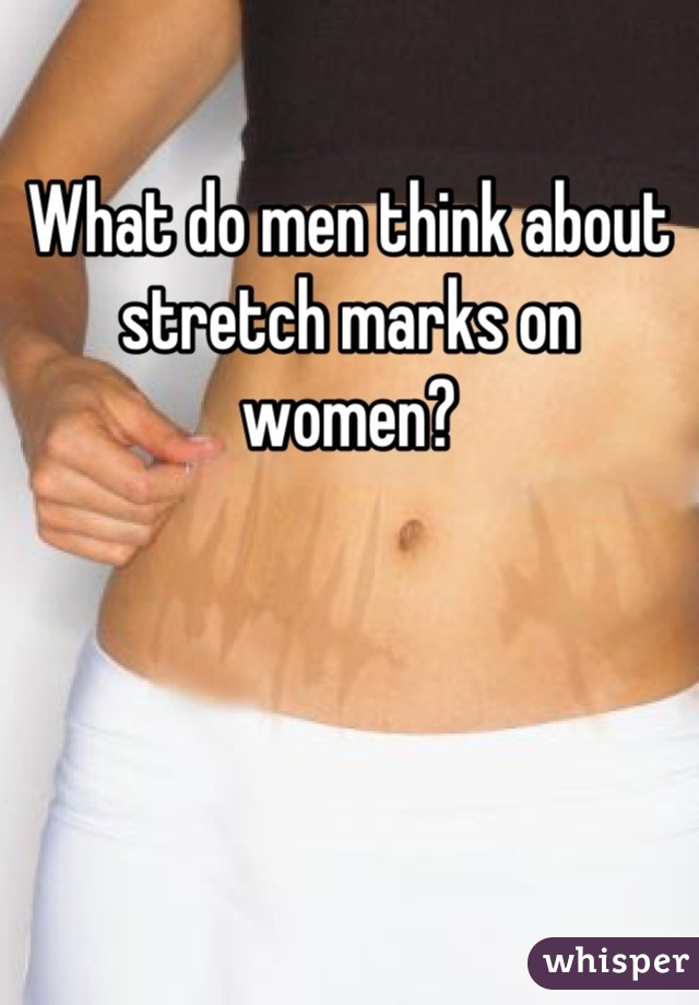 What do men think about stretch marks on women?