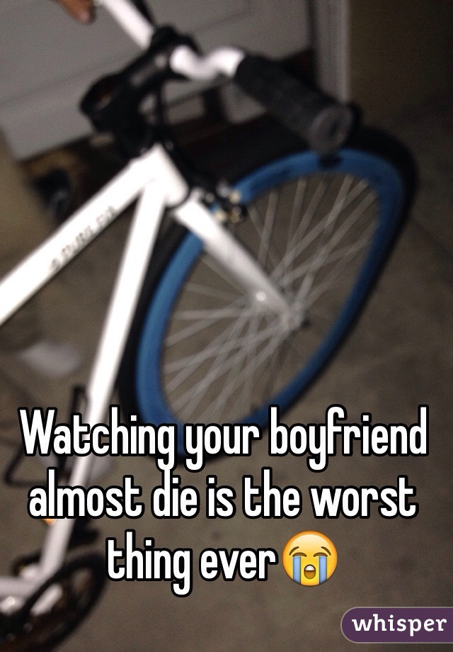 Watching your boyfriend almost die is the worst thing ever😭