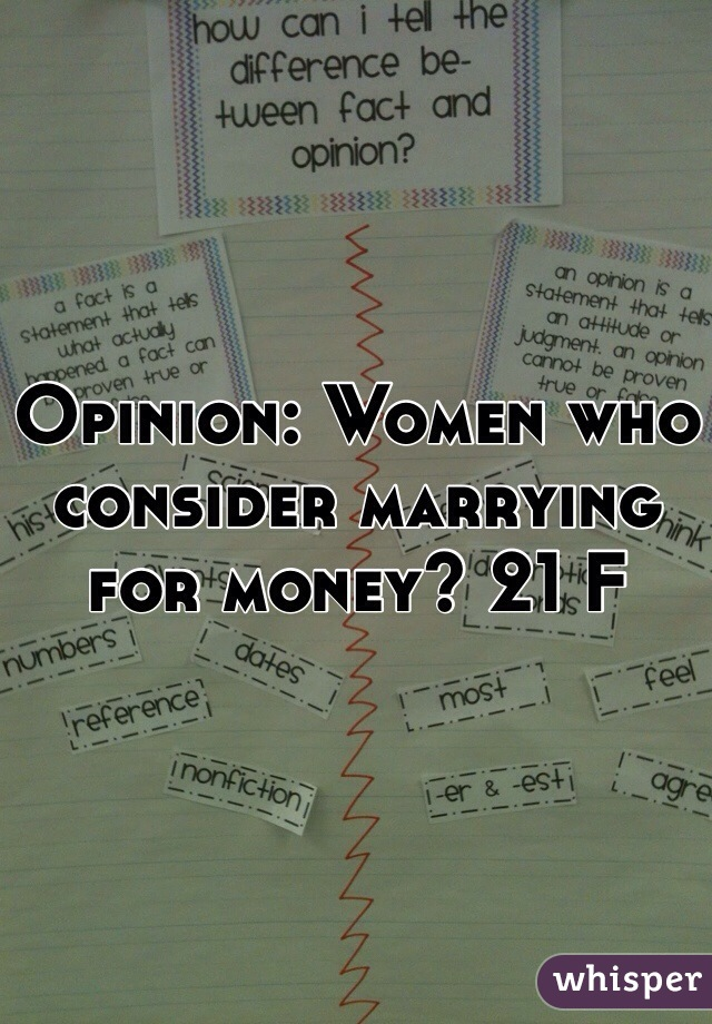 Opinion: Women who consider marrying for money? 21 F