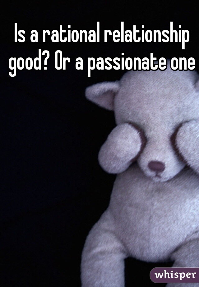 Is a rational relationship good? Or a passionate one