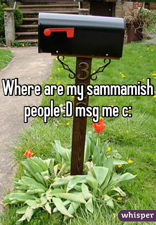 Where are my sammamish people :D msg me c: