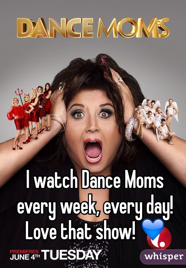 I watch Dance Moms every week, every day! Love that show! 💙