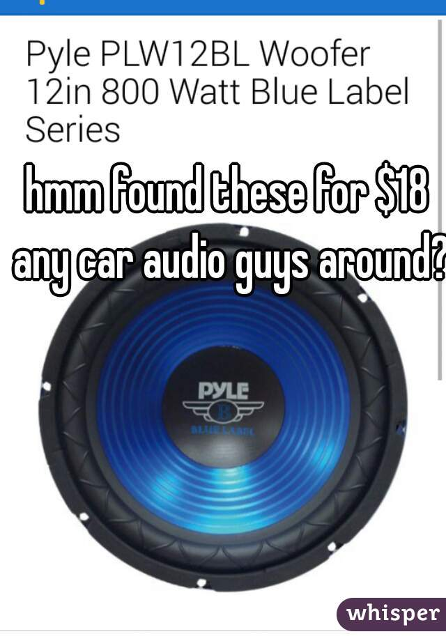 hmm found these for $18 any car audio guys around?
